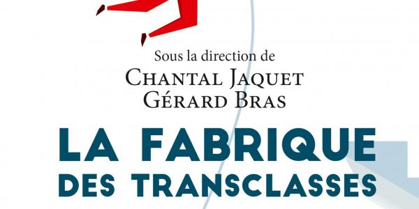 La Fabrique des transclasses de Chantal Jaquet et Gérard Bras, PUF, 2018