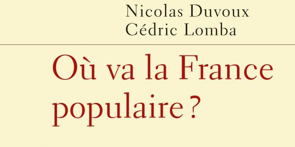 Où va la France populaire ? de Nicolas Duvoux et Cédric Lomba, PUF/Vie des idées, 2019